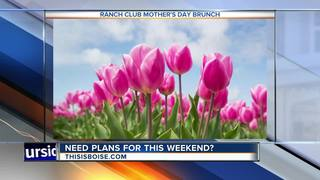 WHAT TO DO: Mother's Day weekend fun